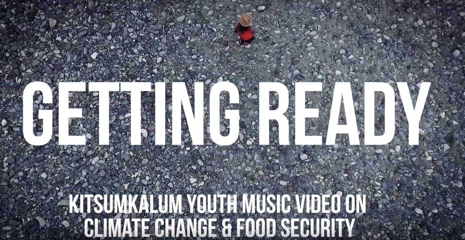 Getting Ready Kitsumkalum Youth Climate Change Music Video