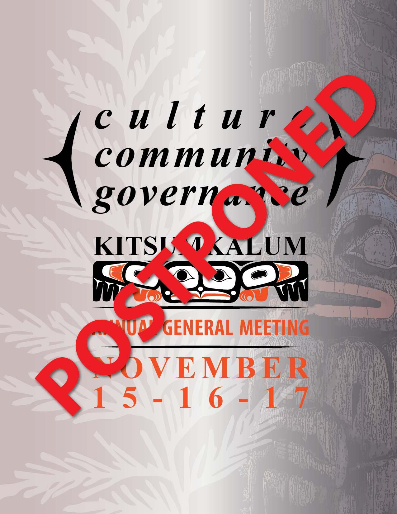 POSTPONED Kitsumkalum Annual General Meeting NOVEMBER 15, 16, 17